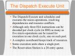 the dispatch execute unit