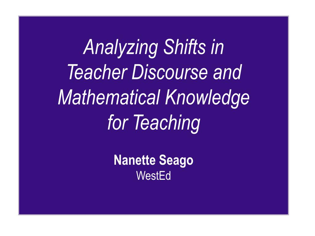 analyzing shifts in teacher discourse and mathematical knowledge for teaching nanette seago wested l.