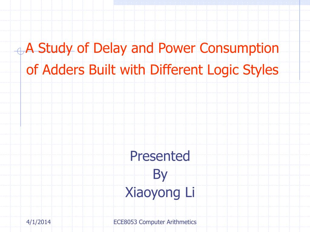 a study of delay and power consumption of adders built with different logic styles l.