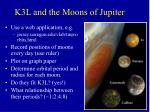 k3l and the moons of jupiter