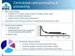 centralized card purchasing processing