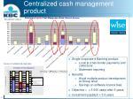 centralized cash management product