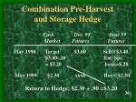 combination pre harvest and storage hedge