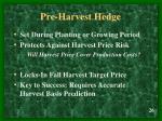 pre harvest hedge