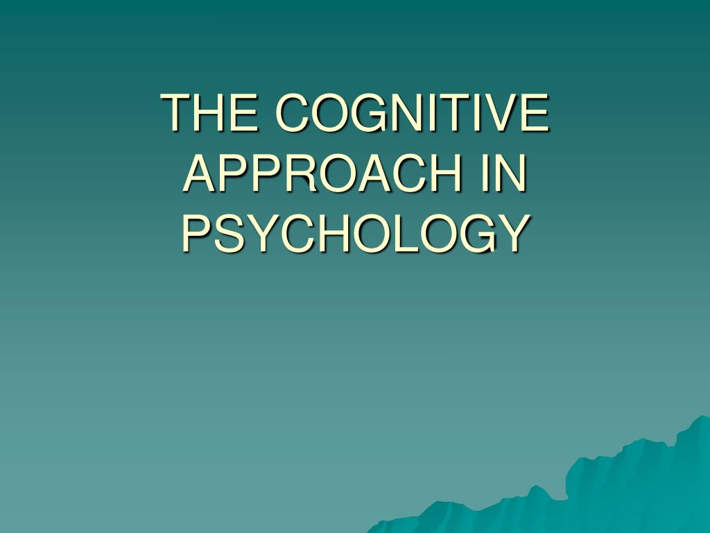 the cognitive approach in psychology l.
