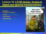 lecture 10 lti iir design analog to digital and spectral transformations