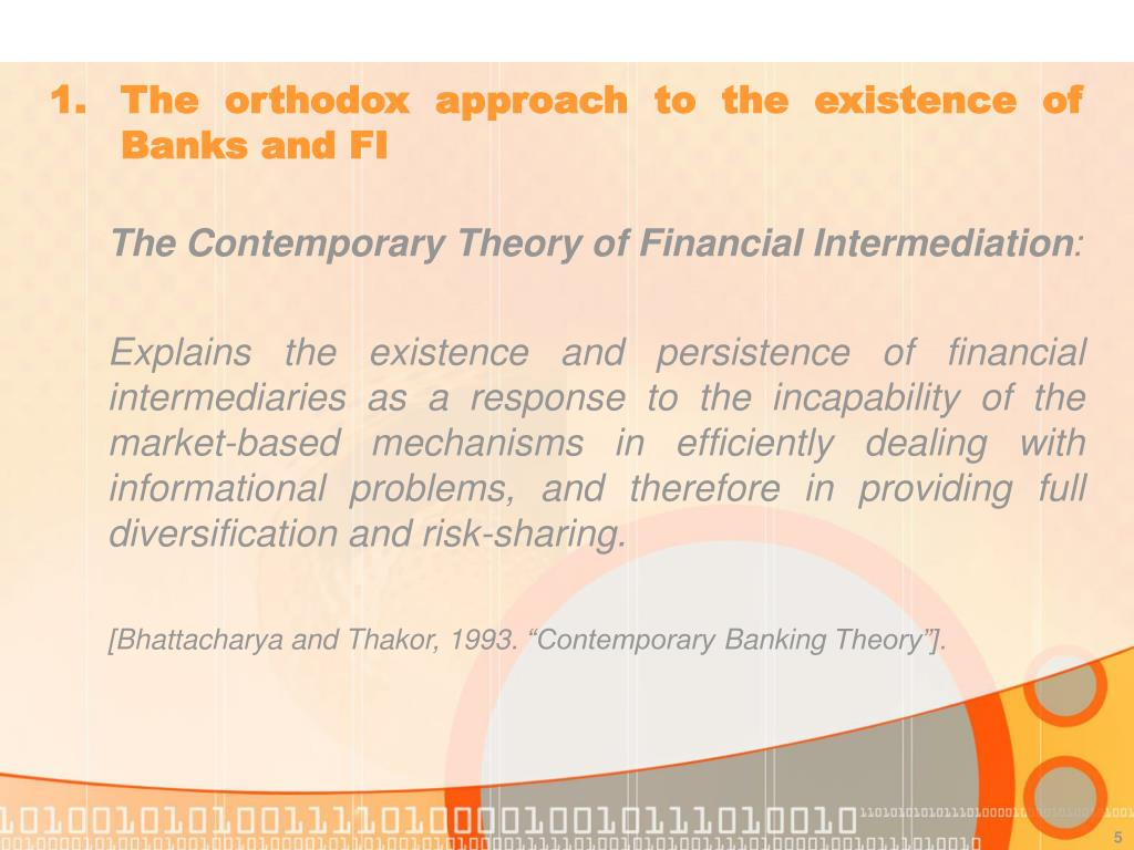 1. 	The orthodox approach to the existence of 	Banks and FI