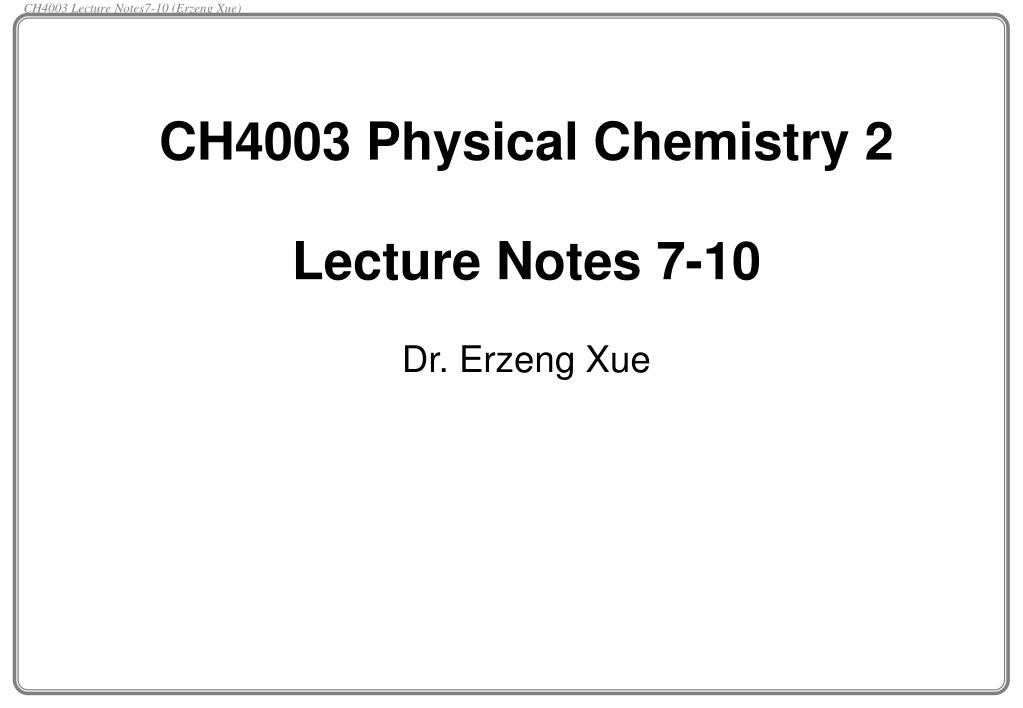 ch4003 physical chemistry 2 lecture notes 7 10 dr erzeng xue l.