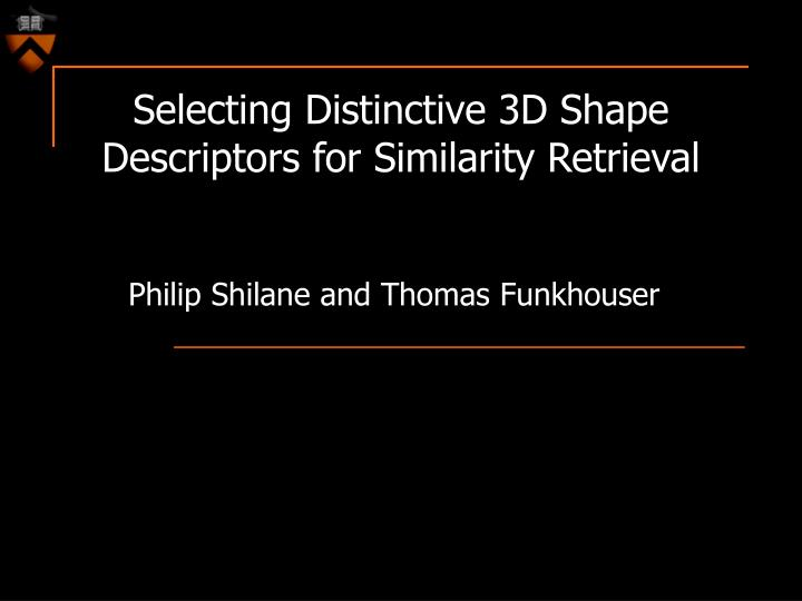 selecting distinctive 3d shape descriptors for similarity retrieval n.