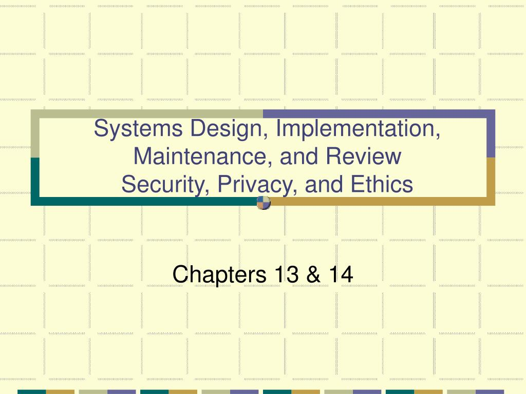 systems design implementation maintenance and review security privacy and ethics l.