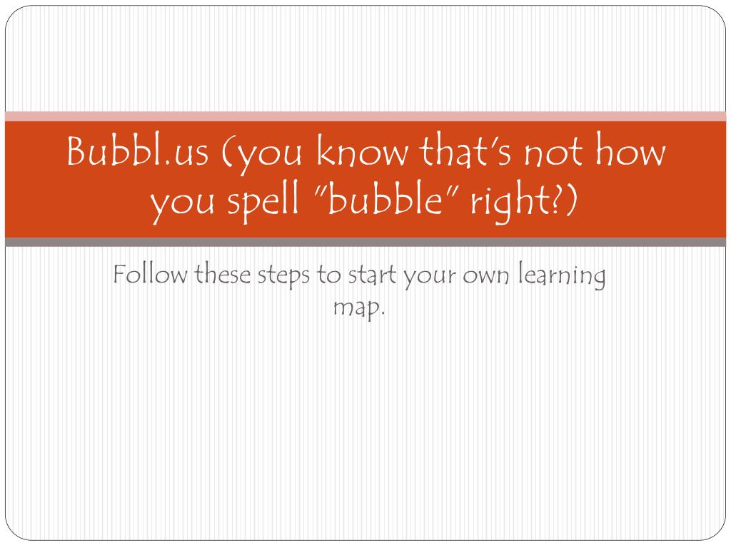 bubbl us you know that s not how you spell bubble right l.