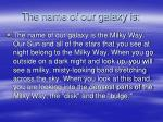 the name of our galaxy is