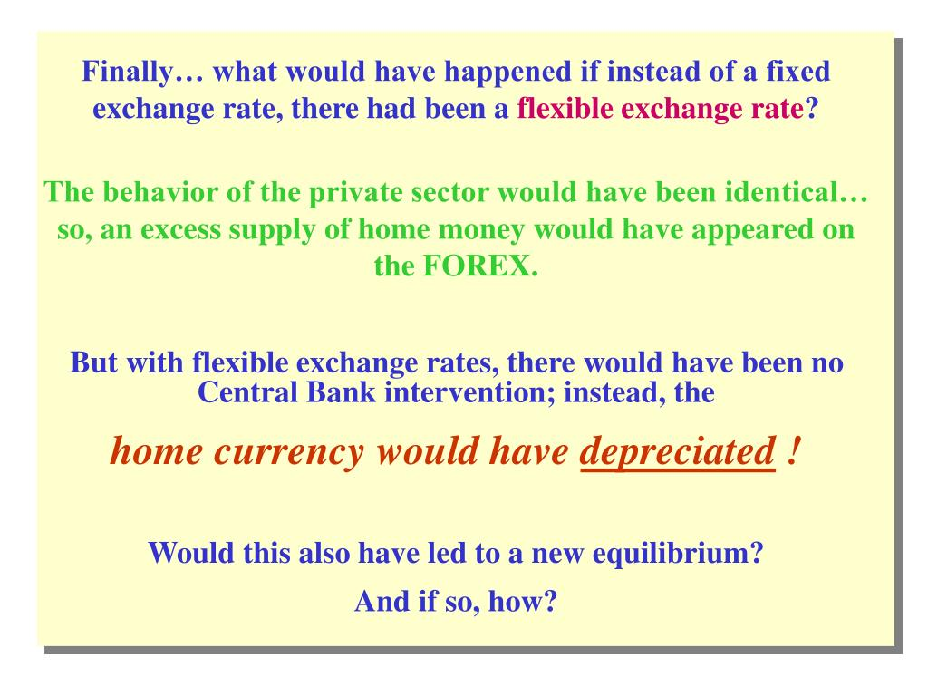 Finally… what would have happened if instead of a fixed exchange rate, there had been a