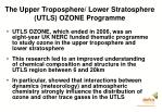 the upper troposphere lower stratosphere utls ozone programme
