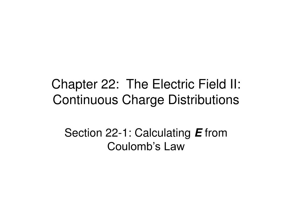 chapter 22 the electric field ii continuous charge distributions l.