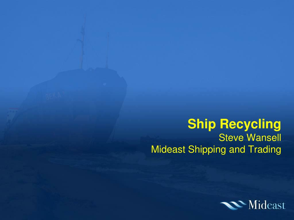 ship recycling steve wansell mideast shipping and trading l.