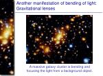 another manifestation of bending of light gravitational lenses