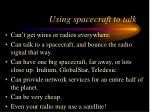 using spacecraft to talk