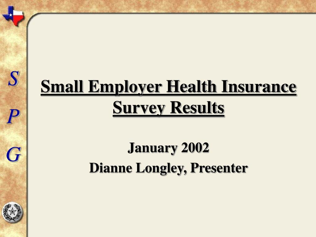 small employer health insurance survey results l.