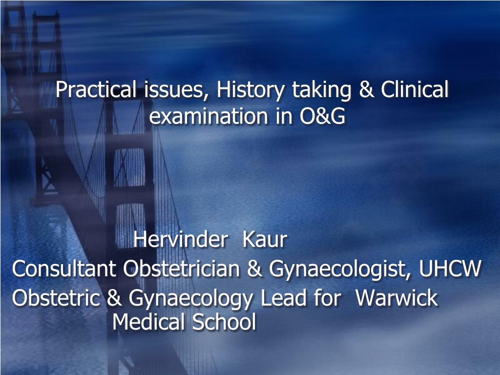 practical issues history taking clinical examination in o g l.