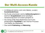 der multi access kunde