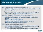 sme banking is difficult