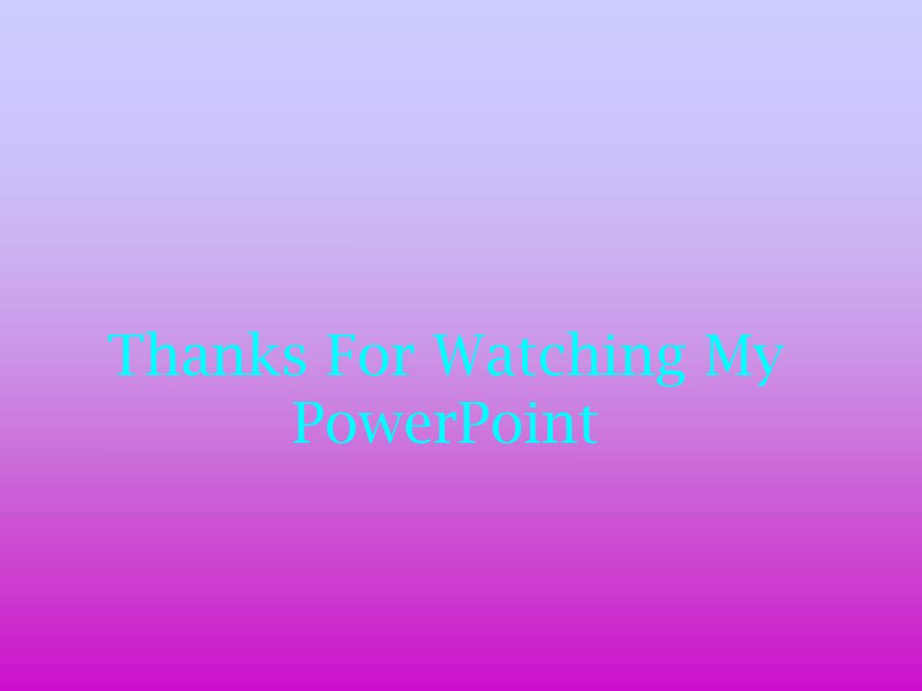 Thanks For Watching My PowerPoint