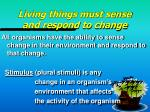living things must sense and respond to change