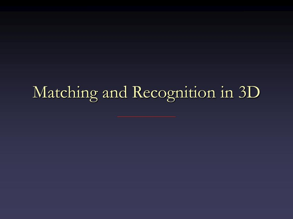 matching and recognition in 3d l.