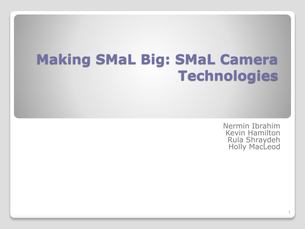 making smal big smal camera technologies l.