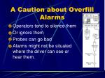 a caution about overfill alarms