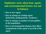 epidemics arise when host agent and environmental factors are not in balance