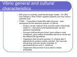 vibrio general and cultural characteristics