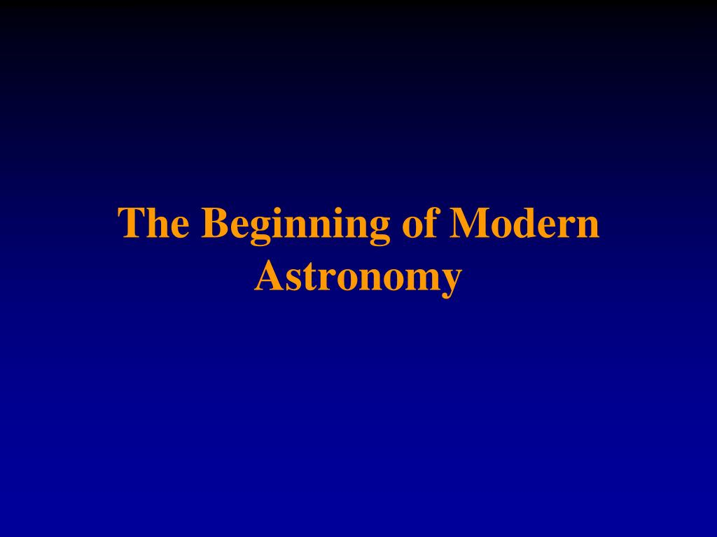 the beginning of modern astronomy l.