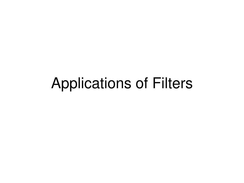 applications of filters l.