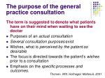 the purpose of the general practice consultation