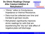 do ohmic readings change after catalyst addition rehydration