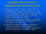 independence plus demonstration waiver