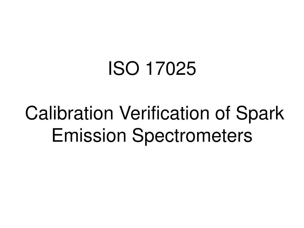 iso 17025 calibration verification of spark emission spectrometers l.