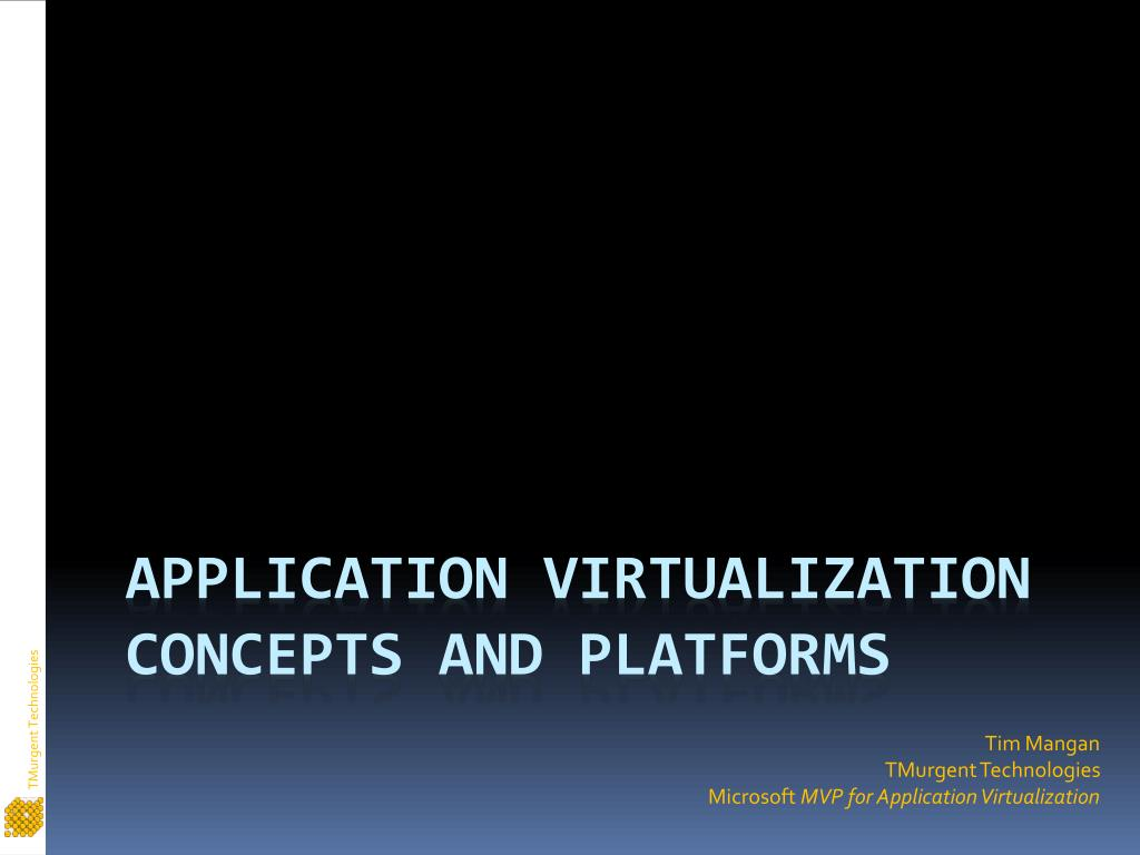 tim mangan tmurgent technologies microsoft mvp for application virtualization l.