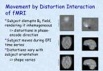 movement by distortion interaction of fmri