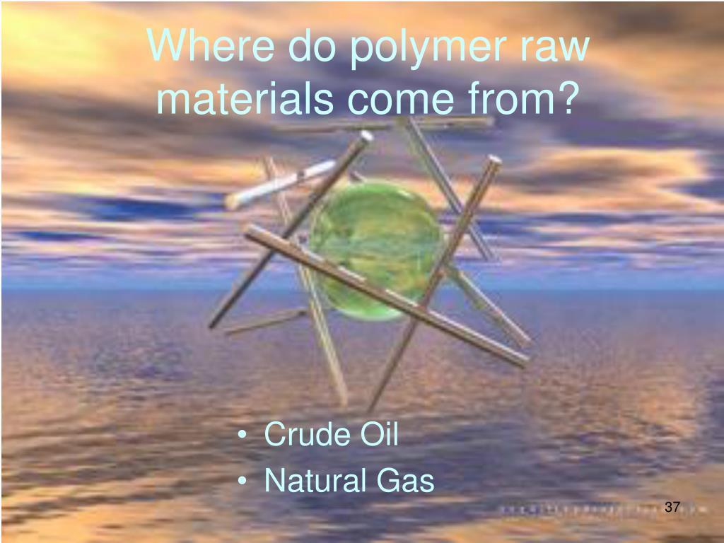 Where do polymer raw