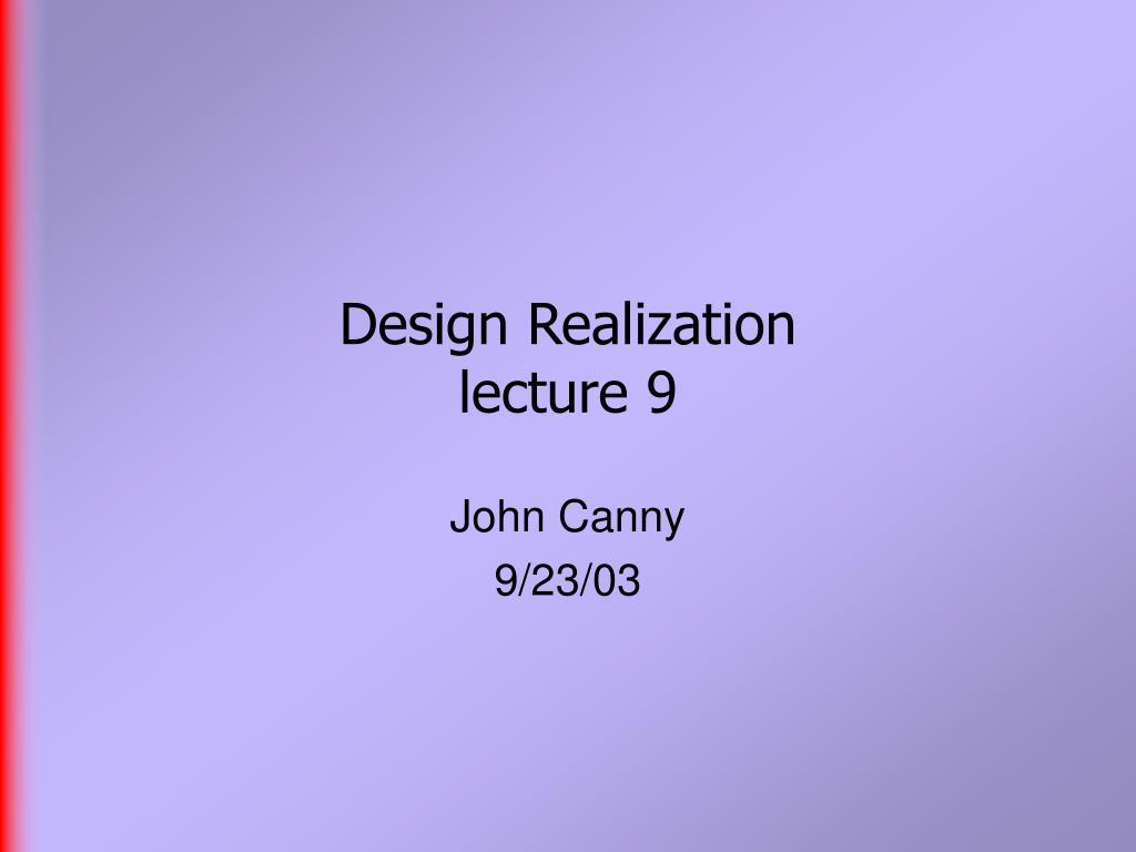 design realization lecture 9 l.
