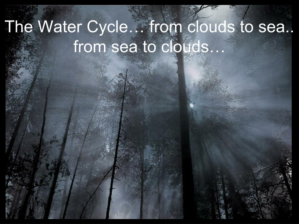 the water cycle from clouds to sea from sea to clouds l.