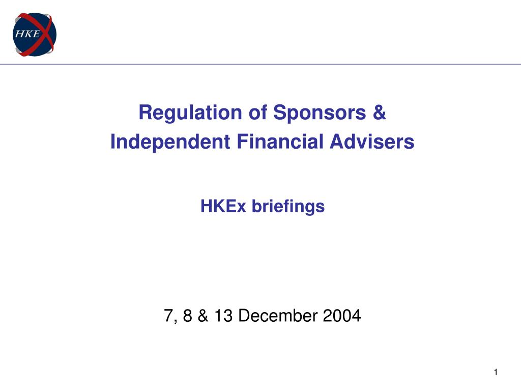 regulation of sponsors independent financial advisers hkex briefings 7 8 13 december 2004 l.