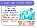 consider hungry mountain climbers