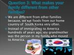 question 3 what makes your family different from other families