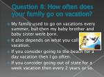 question 8 how often does your family go on vacation