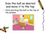 size the ball as desired and move it to the top