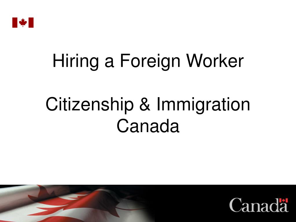 hiring a foreign worker citizenship immigration canada l.